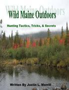 Wild Maine Outdoors - Hunting Tactics, Tricks, & Secrets