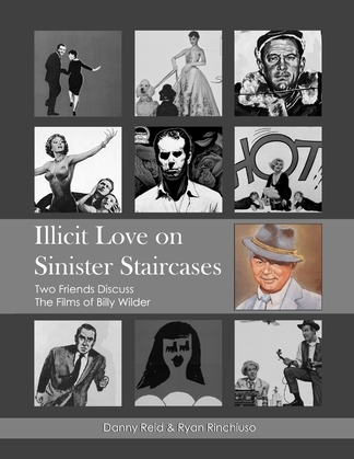 Illicit Love On Sinister Staircases: Two Friends Discuss the Films of Billy Wilder