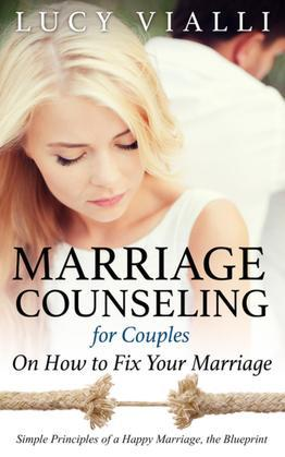 Marriage Counseling for Couples: On How to Fix Your Marriage: Simple Principles of a Happy Marriage, the Blueprint