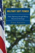 Military Soft Power: Public Diplomacy through Military Educational Exchanges