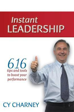 Instant Leadership: 616 Tips and Tools to Boost Your Performance