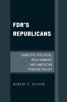FDR's Republicans: Domestic Political Realignment and American Foreign Policy