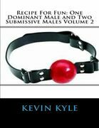 Recipe for Fun: One Dominant Male and Two Submissive Males Volume 2