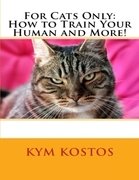 For Cats Only: How to Train Your Human and More!