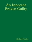 An Innocent Proven Guilty