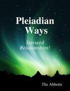 Pleiadian Ways - Starseed Relationships!