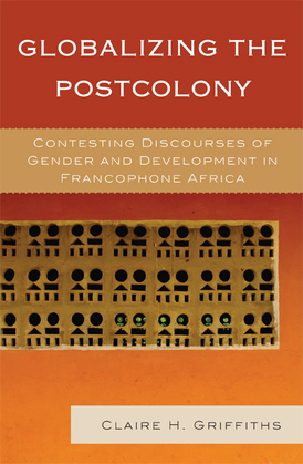 Globalizing the Postcolony: Contesting Discourses of Gender and Development in Francophone Africa