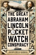 The Great Abraham Lincoln Pocket Watch Conspiracy
