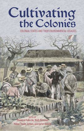 Cultivating the Colonies: Colonial States and their Environmental Legacies