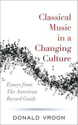 Classical Music in a Changing Culture: Essays from The American Record Guide