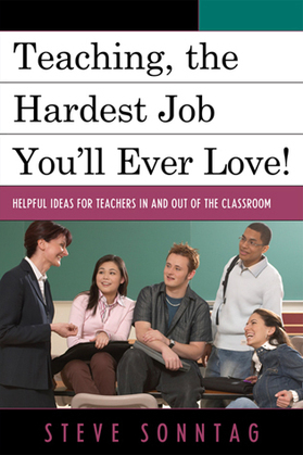Teaching, the Hardest Job You'll Ever Love: Helpful Ideas for Teachers In and Out of the Classroom