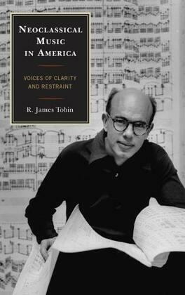 Neoclassical Music in America: Voices of Clarity and Restraint