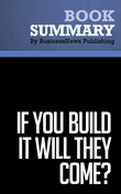 Summary: If You Build It Will They Come? - Rob Adams