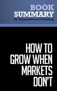 Summary: How To Grow When Markets Don't - Adrian Slywotzky and Richard Wise