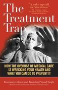 The Treatment Trap: How the Overuse of Medical Care is Wrecking Your Health and What You Can Do to Prevent It