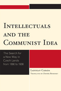 Intellectuals and the Communist Idea: The Search for a New Way in Czech Lands from 1890 to 1938