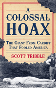 A Colossal Hoax: The Giant from Cardiff that Fooled America