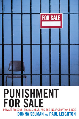 Punishment for Sale: Private Prisons, Big Business, and the Incarceration Binge