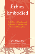 Ethics Embodied: Rethinking Selfhood through Continental, Japanese, and Feminist Philosophies