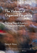 The Violence of Organized Forgetting: Thinking Beyond America's Disimagination Machine