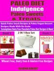 Paleo Diet Indulgence: Paleo Sweets & Treats: Quick Paleo Snack Recipes & Paleo vegan Dessert Recipes Made With No Grain - Scrumptious Dairy Free Choc