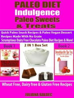Paleo Diet Indulgence: Paleo Sweets & Treats: Quick Paleo Snack Recipes & Paleo vegan Dessert Recipes Made With No Grain - Scrumptious Dairy Free Choc