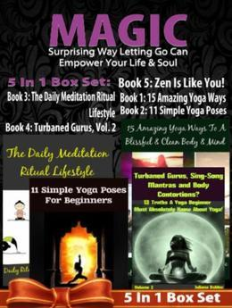 MAGIC: Surprising Way Letting Go Can Empower Your Life & Soul - 4 In 1 Box Set: 4 In 1 Box Set: Book 1: 15 Amazing Yoga Ways To A Blissful & Clean Bod