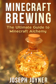 Minecraft Brewing: The Ultimate Guide to Minecraft Alchemy