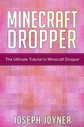 Minecraft Dropper: The Ultimate Tutorial to Minecraft Dropper