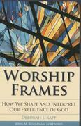 Worship Frames: How We Shape and Interpret Our Experience of God