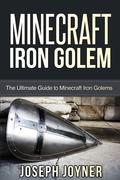 Minecraft Iron Golem: The Ultimate Guide to Minecraft Iron Golems