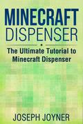 Minecraft Dispenser: The Ultimate Tutorial to Minecraft Dispenser