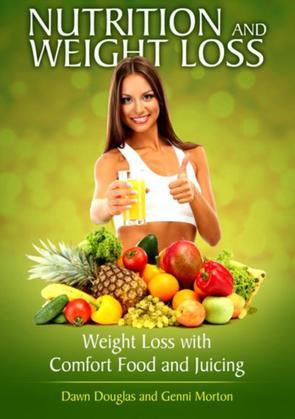 Nutrition and Weight Loss: Weight Loss with Comfort Food and Juicing
