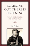Someone Out There Is Listening: The Life of Eddie Hazell, Jazz Guitar-Vocalist