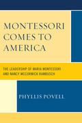 Montessori Comes to America: The Leadership of Maria Montessori and Nancy McCormick Rambusch
