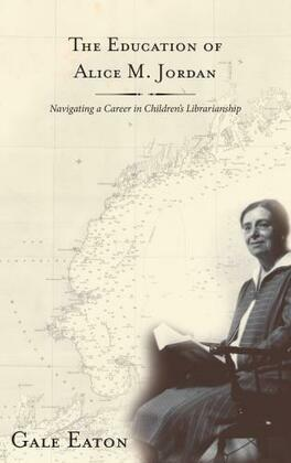 The Education of Alice M. Jordan: Navigating a Career in Children's Librarianship