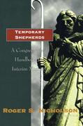 Temporary Shepherds: A Congregational Handbook for Interim Ministry