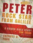 Peter Rock Star from Galilee: A Guided Bible Study for Teens and Adults