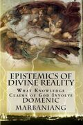 Epistemics of Divine Reality: What Knowledge Claims of God Involve