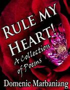 Rule My Heart! - A Collection of Poems
