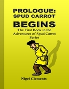 Prologue: Spud Carrot Begins the First Book In the Adventures of Spud Carrot Series