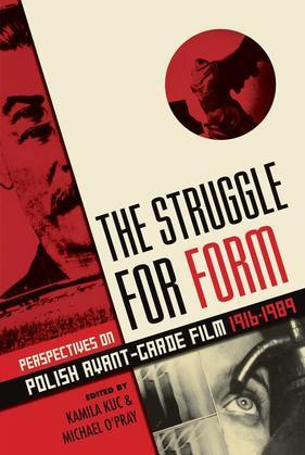 The Struggle for Form: Perspectives on Polish Avant-Garde Film 1916--1989