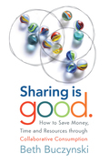 Sharing is Good: How to Save Money, Time and Resources through Collaborative Consumption