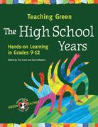 Teaching Green - The High School Years: Hands-on Learning in Grades 9-12