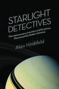 Starlight Detectives: How Astronomers, Inventors, and Eccentrics Discovered the Modern Universe