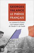Le Phénix français ou Comment la France s'est toujours relevée de Charles V à de Gaulle