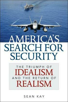 America's Search for Security: The Triumph of Idealism and the Return of Realism