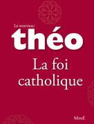 Le nouveau Théo - Livre 4 - La foi catholique