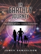 An Earthly Journey: The Story of One Soul's Evolution