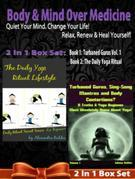 Body & Mind Over Medicine: Quiet Your Mind. Change Your Life! Relax, Renew & Heal Yourself! - 2 In 1 Box Set: 2 In 1 Box Set: Book 1: Daily Yoga Ritua